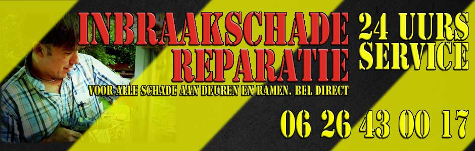 Inbraakschade reparatie Bel direct 06 26 43 00 17